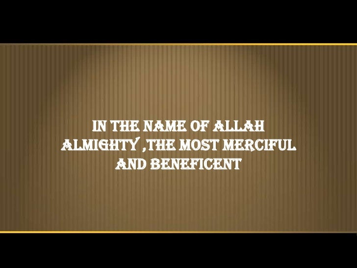 In the name of Allahalmighty ,the most merciful       and beneficent