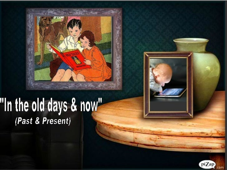"""""""In the old days & now"""" (Past & Present)"""