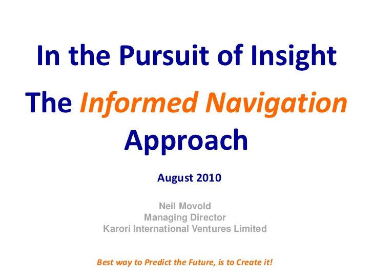 In the Pursuit of InsightThe Informed Navigation        Approach                     August 2010                   Neil Mo...