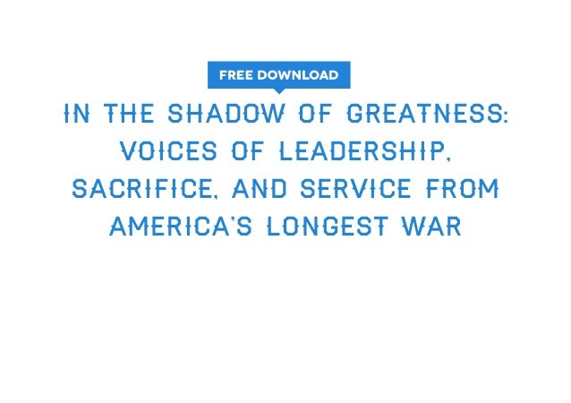 In the Shadow of Greatness: Voices of Leadership, Sacrifice, and Service from Americas Longest War