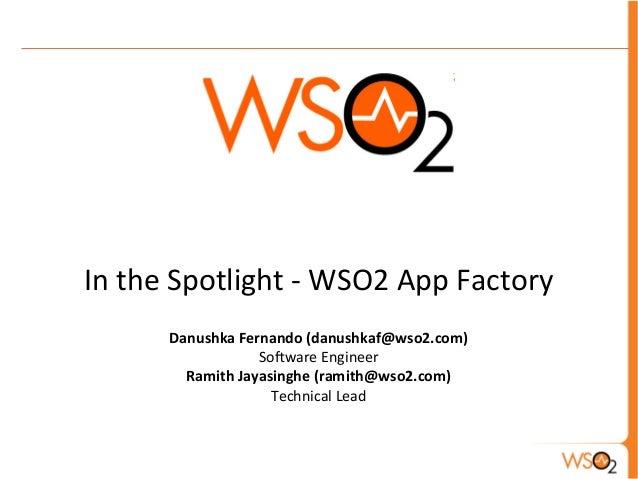 In  the  Spotlight  -‐  WSO2  App  Factory      Danushka  Fernando  (danushkaf@wso2.com)   So7ware...