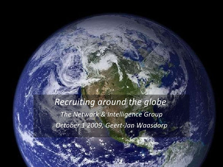 Recruiting around the globe   The Network & Intelligence Group October 1 2009, Geert-Jan Waasdorp