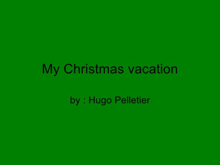 My Christmas vacation by : Hugo Pelletier
