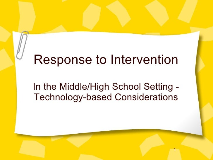 Response to Intervention <ul><li>In the Middle/High School Setting - Technology-based Considerations </li></ul>