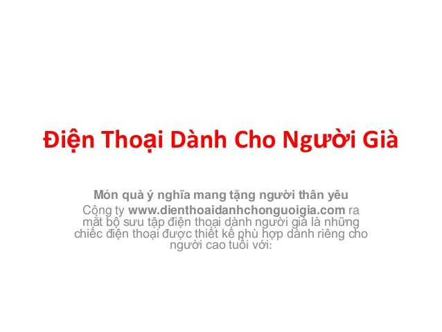 Điện Thoại Dành Cho Người Già      Món quà ý nghĩa mang tặng người thân yêu   Công ty www.dienthoaidanhchonguoigia.com ra ...