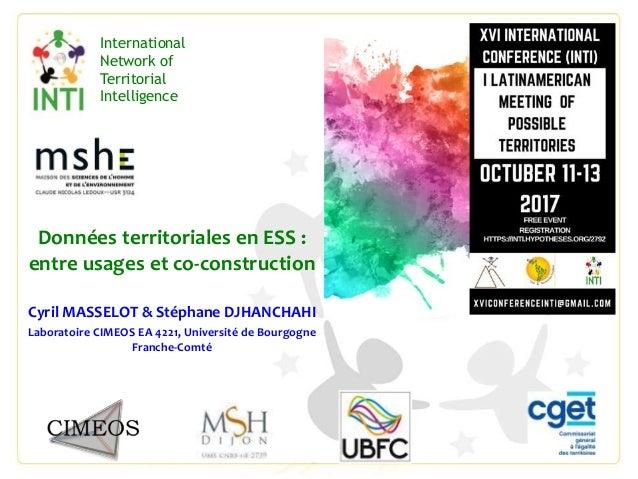 Données territoriales en ESS : entre usages et co-construction Cyril MASSELOT & Stéphane DJHANCHAHI Laboratoire CIMEOS EA ...