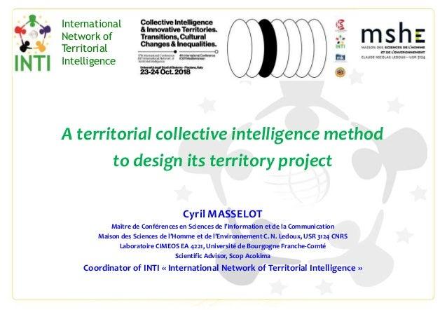 A territorial collective intelligence method to design its territory project Cyril MASSELOT Maître de Conférences en Scien...