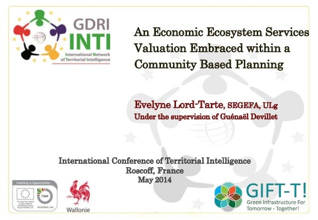 An Economic Ecosystem Services Valuation Embraced within a Community Based Planning Evelyne Lord-Tarte, SEGEFA, ULg Under ...