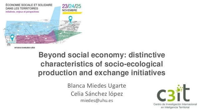 May 10, 2016 Beyond social economy: distinctive characteristics of socio-ecological production and exchange initiatives Bl...