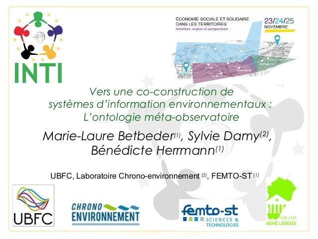 Vers une co-construction de systèmesd'informationenvironnementaux : L'ontologieméta-observatoire Marie-Laure Betbeder(...
