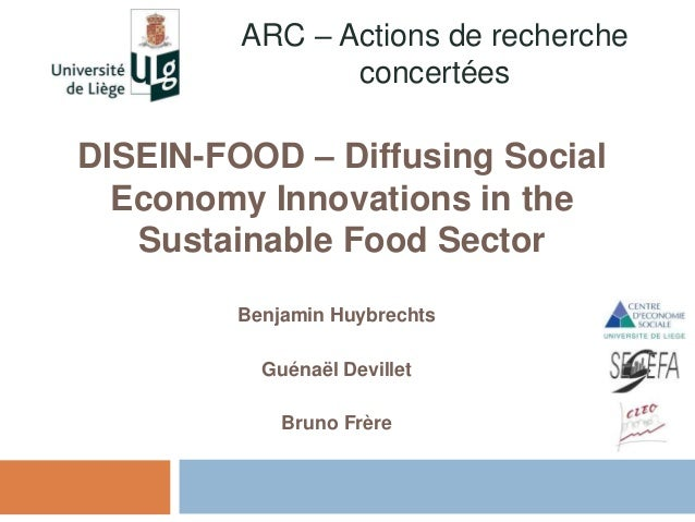 Benjamin Huybrechts Guénaël Devillet Bruno Frère DISEIN-FOOD – Diffusing Social Economy Innovations in the Sustainable Foo...