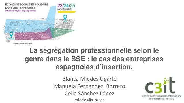 May 10, 2016 La ségrégation professionnelle selon le genre dans le SSE : le cas des entreprises espagnoles d'insertion. Bl...