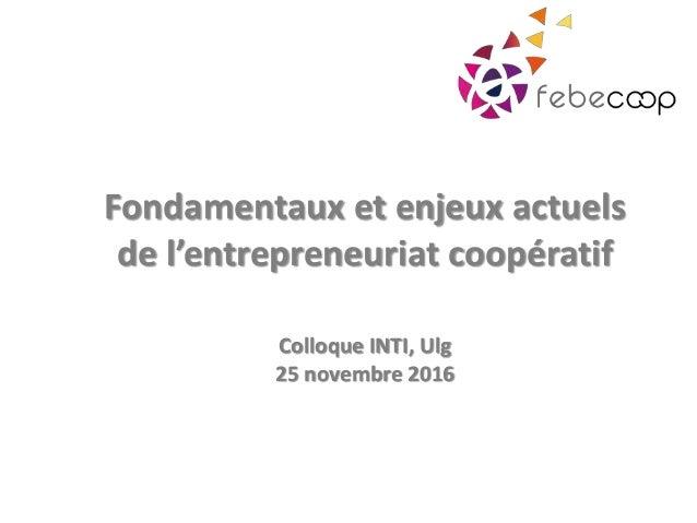 Fondamentaux et enjeux actuels de l'entrepreneuriat coopératif Colloque INTI, Ulg 25 novembre 2016