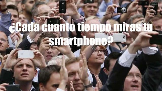 ¿Cada cuanto tiempo miras tu smartphone?
