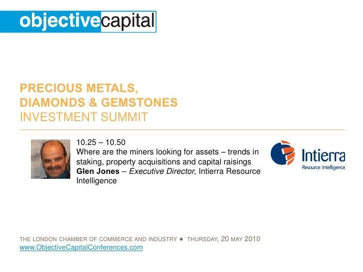 PRECIOUS METALS, DIAMONDS & GEMSTONES INVESTMENT SUMMIT                 10.25 – 10.50                 Where are the miners...