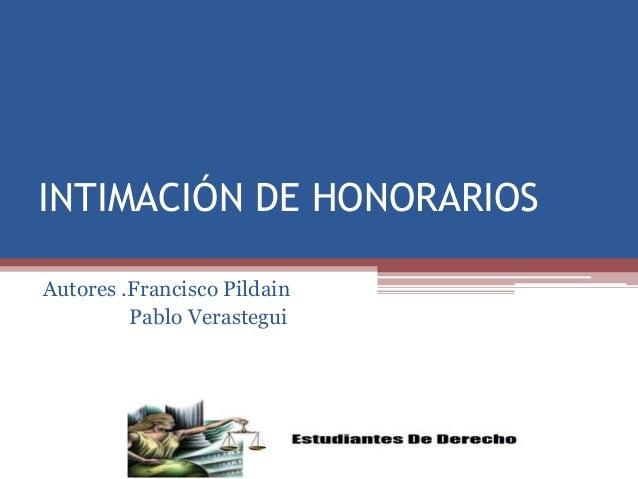 INTIMACIÓN DE HONORARIOS Autores .Francisco Pildain Pablo Verastegui