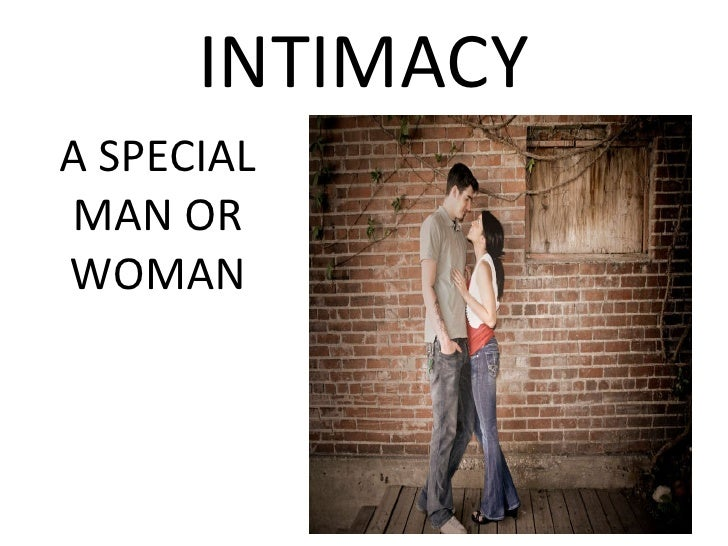 INTIMACY A SPECIAL MAN OR WOMAN