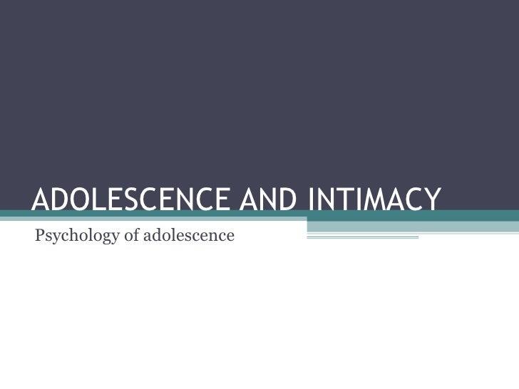 ADOLESCENCE AND INTIMACY Psychology of adolescence