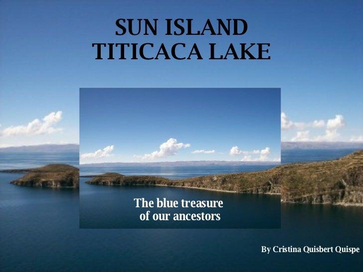 SUN ISLAND TITICACA LAKE The blue treasure  of our ancestors By Cristina Quisbert Quispe