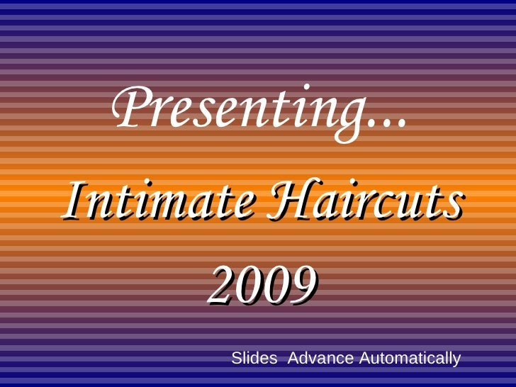 Presenting... Intimate Haircuts 2009 Slides  Advance Automatically