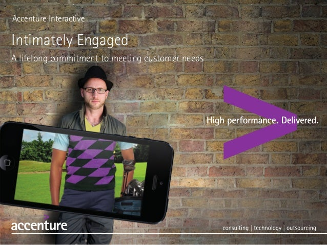 Accenture Interactive Intimately Engaged A lifelong commitment to meeting customer needs
