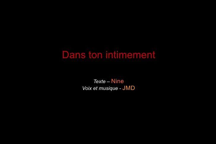 Dans ton intimement Texte  –  Nine Voix et musique  -  JMD