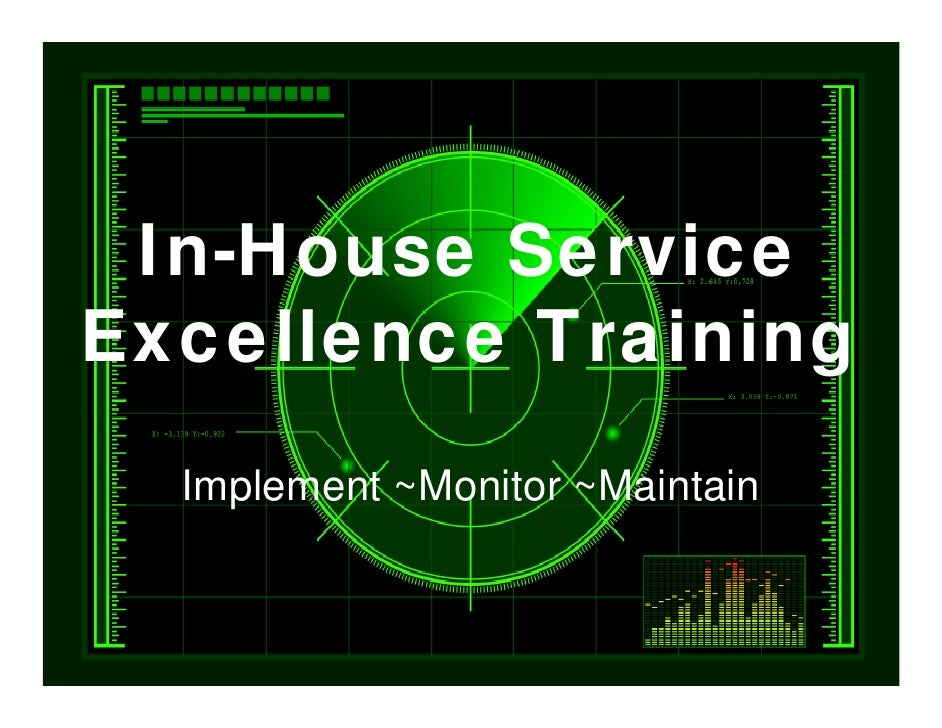In-House Service Excellence Training   Implement ~Monitor ~Maintain