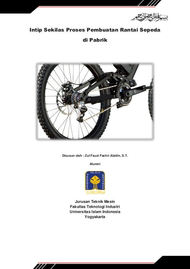 Intip Sekilas Proses Pembuatan Rantai Sepeda di Pabrik Disusun oleh : Zul Fauzi Fachri Abidin, S.T. Alumni Jurusan Teknik ...