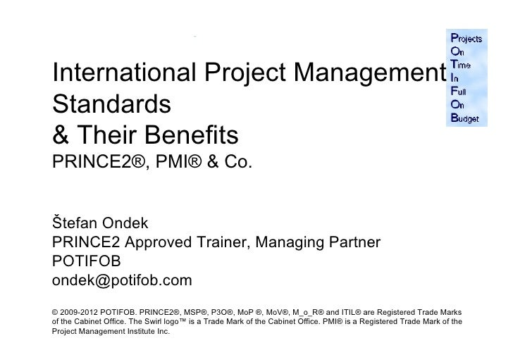 International Project ManagementStandards& Their BenefitsPRINCE2®, PMI® & Co.Štefan OndekPRINCE2 Approved Trainer, Managin...