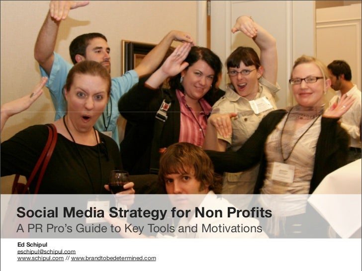 Social Media Strategy for Non Profits A PR Pro's Guide to Key Tools and Motivations Ed Schipul eschipul@schipul.com www.sch...