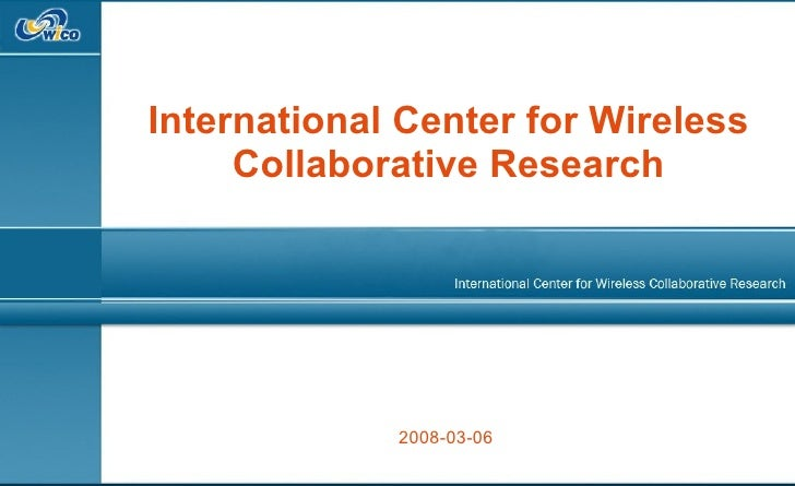 International Center for Wireless Collaborative Research 2008-03-06