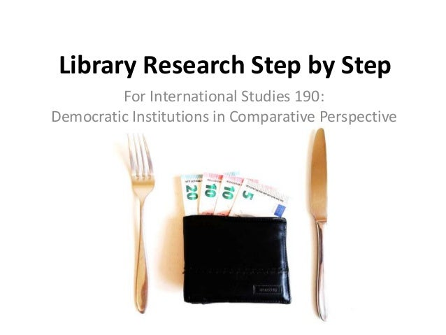 Library Research Step by Step For International Studies 190: Democratic Institutions in Comparative Perspective