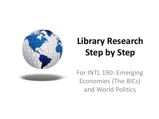 Library Research Step by Step For INTL 190: Emerging Economies (The BICs) and World Politics