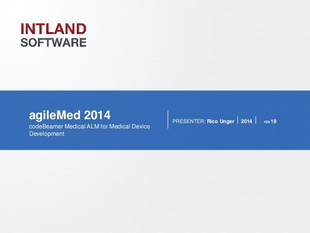 PAGE 1  agileMed 2014 codeBeamer Medical ALM for Medical Device Development  PRESENTER: Rico Unger  2014  FEB  19  WWW.INT...