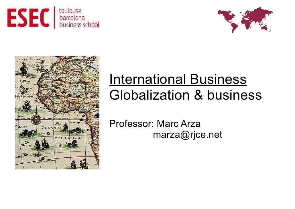 International BusinessGlobalization & businessProfessor: Marc Arza          marza@rjce.net