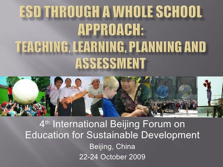 4 th  International Beijing Forum on Education for Sustainable Development Beijing, China 22-24 October 2009