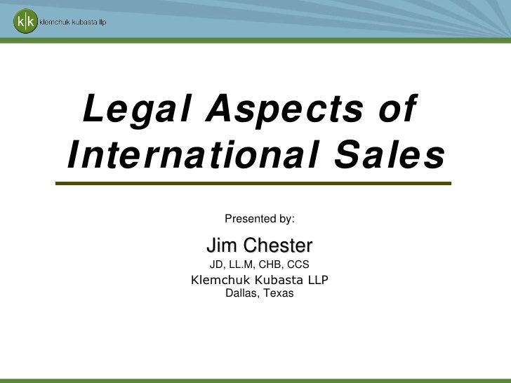 Jim Chester JD, LL.M, CHB, CCS Klemchuk Kubasta LLP Dallas, Texas Jim Chester / Klemchuk Kubasta Legal Aspects of  Interna...