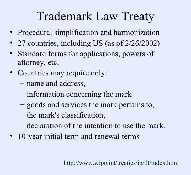Trademark Law Treaty <ul><li>Procedural simplification and harmonization </li></ul><ul><li>27 countries, including US (as ...