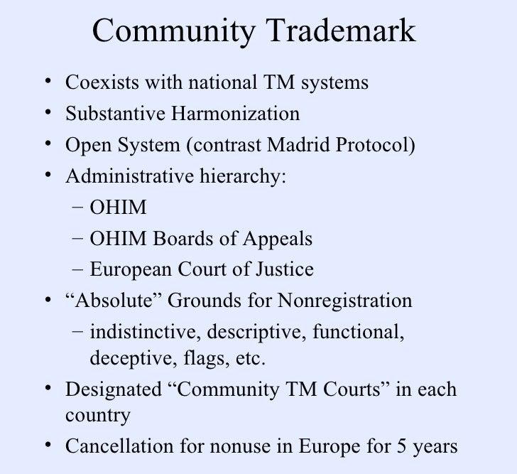 Community Trademark <ul><li>Coexists with national TM systems </li></ul><ul><li>Substantive Harmonization </li></ul><ul><l...