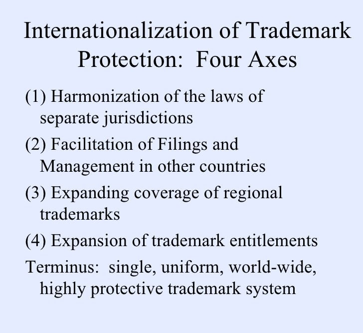 Internationalization of Trademark Protection:  Four Axes <ul><li>(1) Harmonization of the laws of separate jurisdictions <...