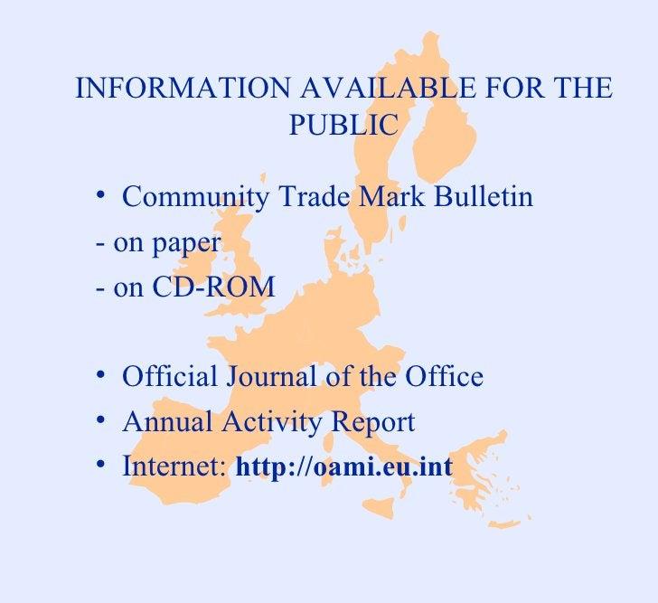 <ul><li>Community Trade Mark Bulletin </li></ul><ul><li>- on paper </li></ul><ul><li>- on CD-ROM </li></ul><ul><li>Officia...