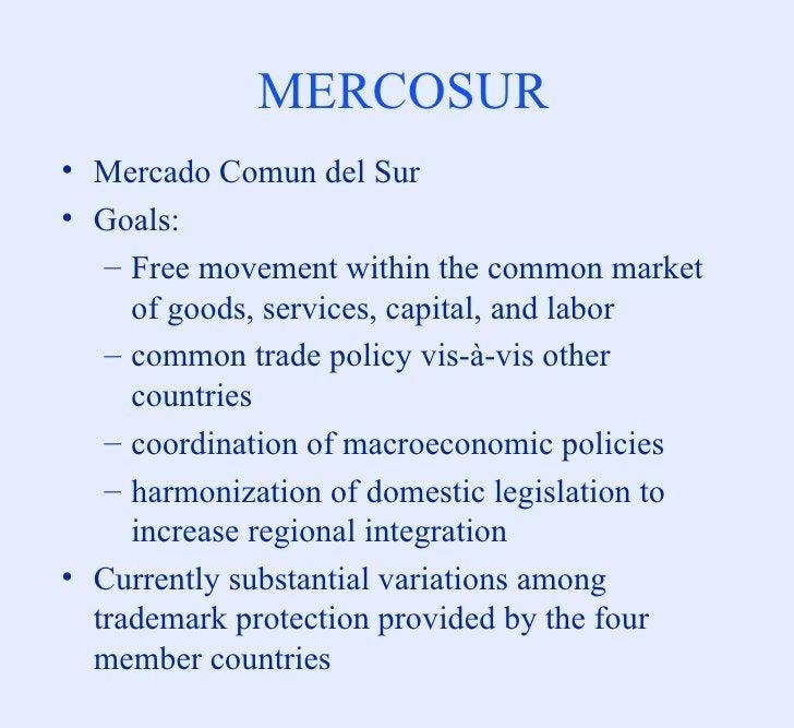 MERCOSUR <ul><li>Mercado Comun del Sur </li></ul><ul><li>Goals: </li></ul><ul><ul><li>Free movement within the common mark...