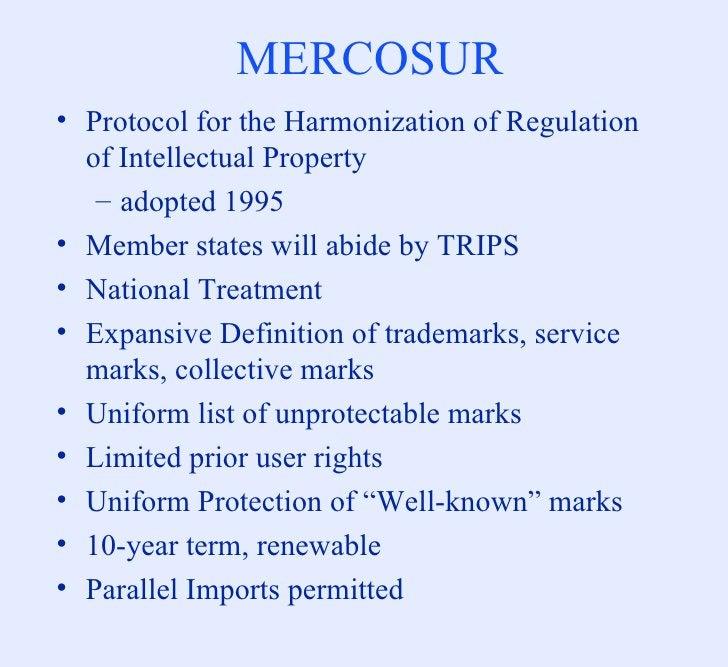 MERCOSUR <ul><li>Protocol for the Harmonization of Regulation of Intellectual Property </li></ul><ul><ul><li>adopted 1995 ...