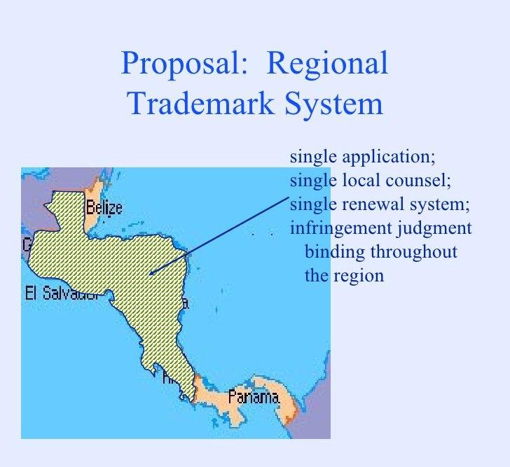 Proposal:  Regional Trademark System single application; single local counsel; single renewal system; infringement judgmen...