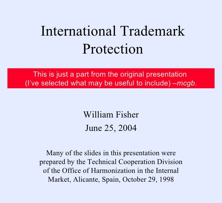 International Trademark Protection William Fisher June 25, 2004 Many of the slides in this presentation were prepared by t...