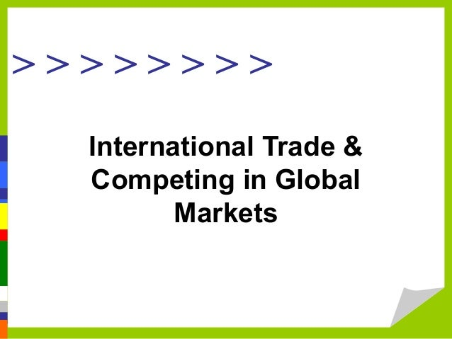 > > > > > > > > International Trade & Competing in Global Markets