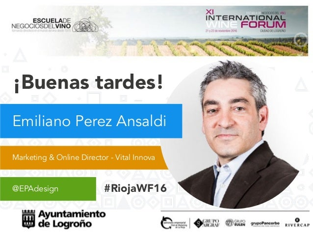 Marketing & Online Director - Vital Innova @EPAdesign ¡Buenas tardes! Emiliano Perez Ansaldi #RiojaWF16