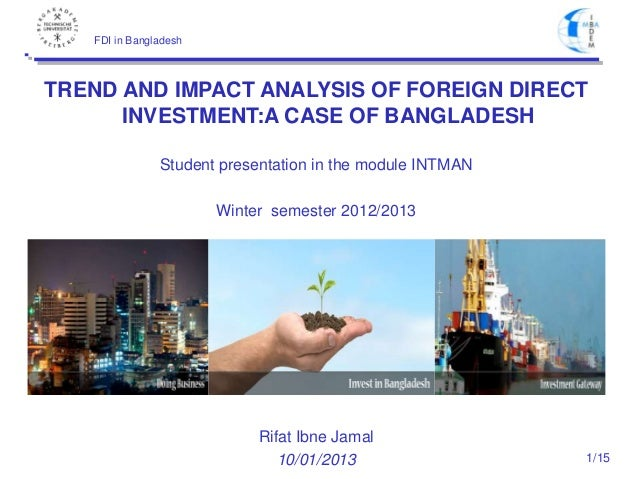 FDI in Bangladesh  TREND AND IMPACT ANALYSIS OF FOREIGN DIRECT INVESTMENT:A CASE OF BANGLADESH Student presentation in the...