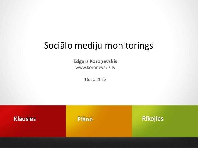 Sociālo mediju monitorings                  Edgars Koroņevskis                  www.koronevskis.lv                      16...