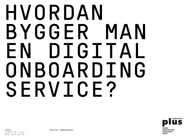 1508™ DIGITAL ONBOARDING HVORDAN BYGGER MAN EN DIGITAL ONBOARDING SERVICE?